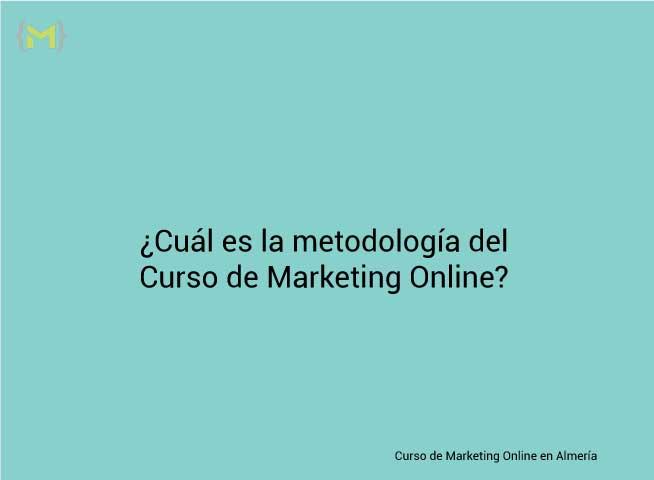 Cual es la Metodología del Curso de Marketing Online