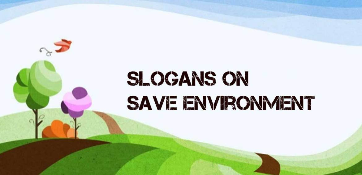 Slogans On Save Environment Best And Catchy Save Environment Slogan