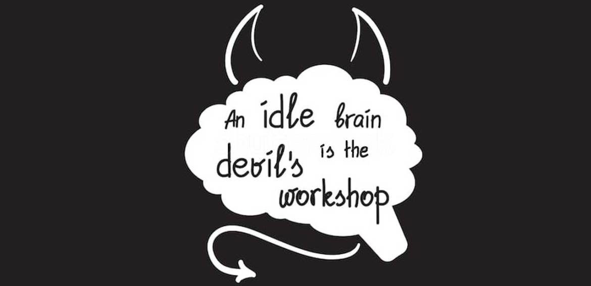 An Idle Brain is the Devil's Workshop – Expansion of the Idea
