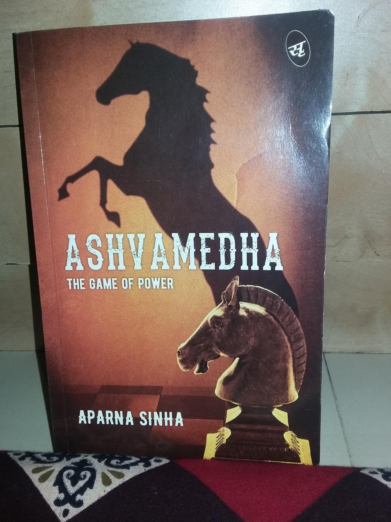 Ashvamedha: The Game of Power by Aparna Sinha
