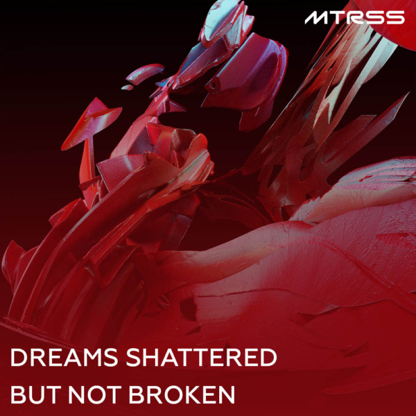 mtrss | dreams shattered but not broken