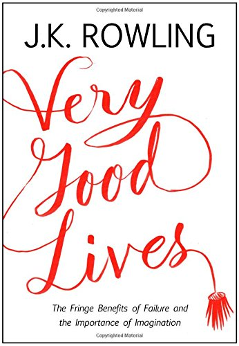 Book Cover: Very Good Lives: The Fringe Benefits of Failure and the Importance of Imagination by J.K. Rowling