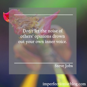 """Don't let the noise of others' opinions drown out your own inner voice."" -Steve Jobs (2005 Stanford University Commencement Address)"