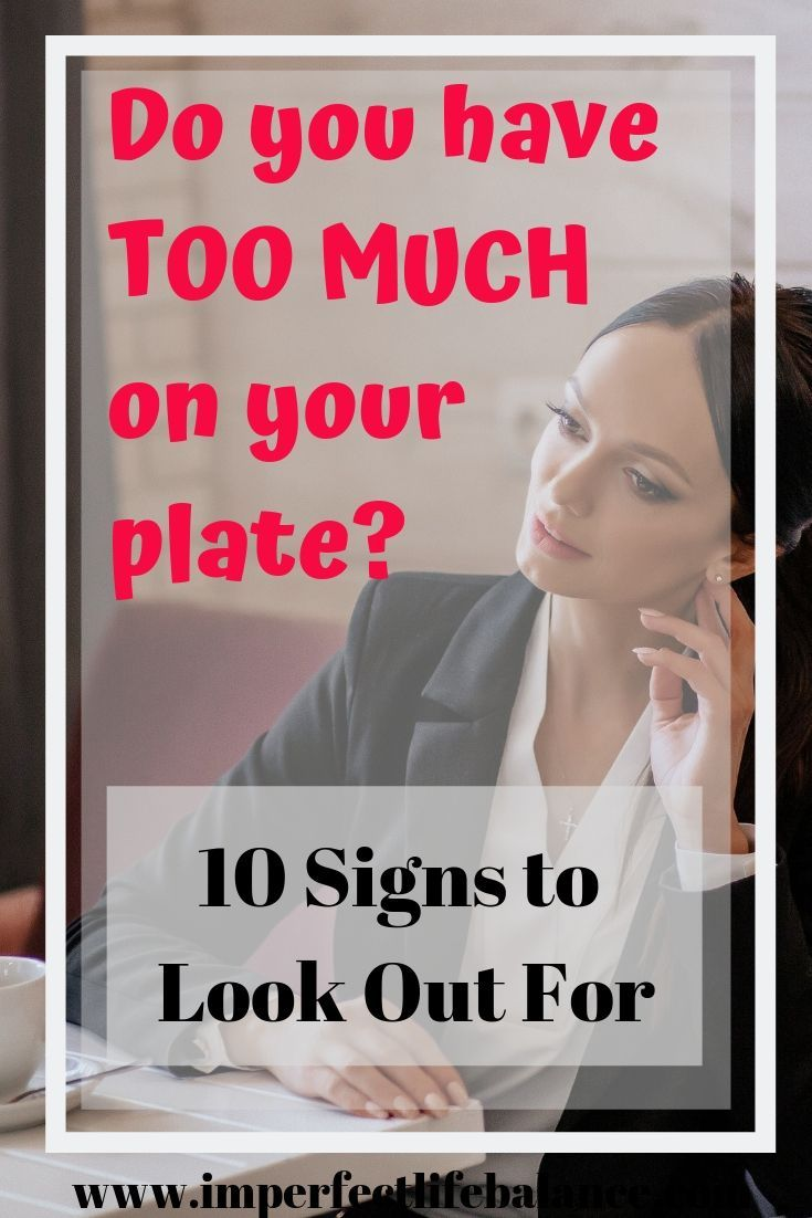 Do you have too much on your plate?