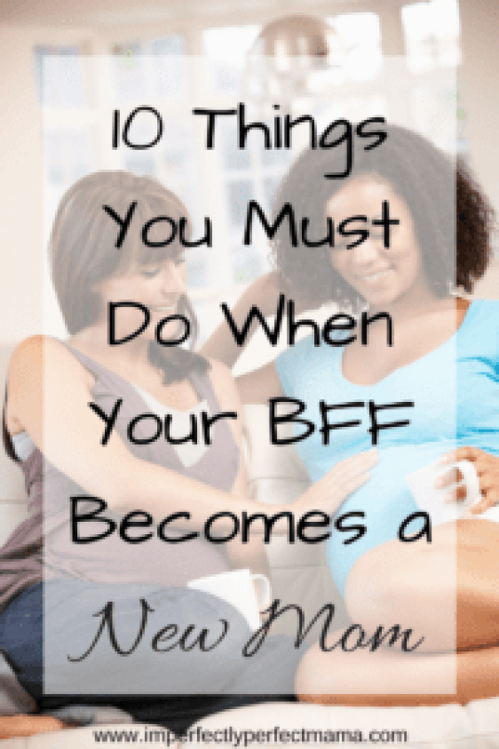 10 Things You Must Do When Your Best Friend Becomes a New Mom