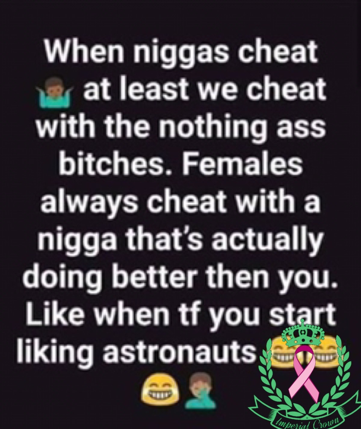 When niggas cheat at least we cheat with the nothing ass bitches females always cheat with a nigga that's actually