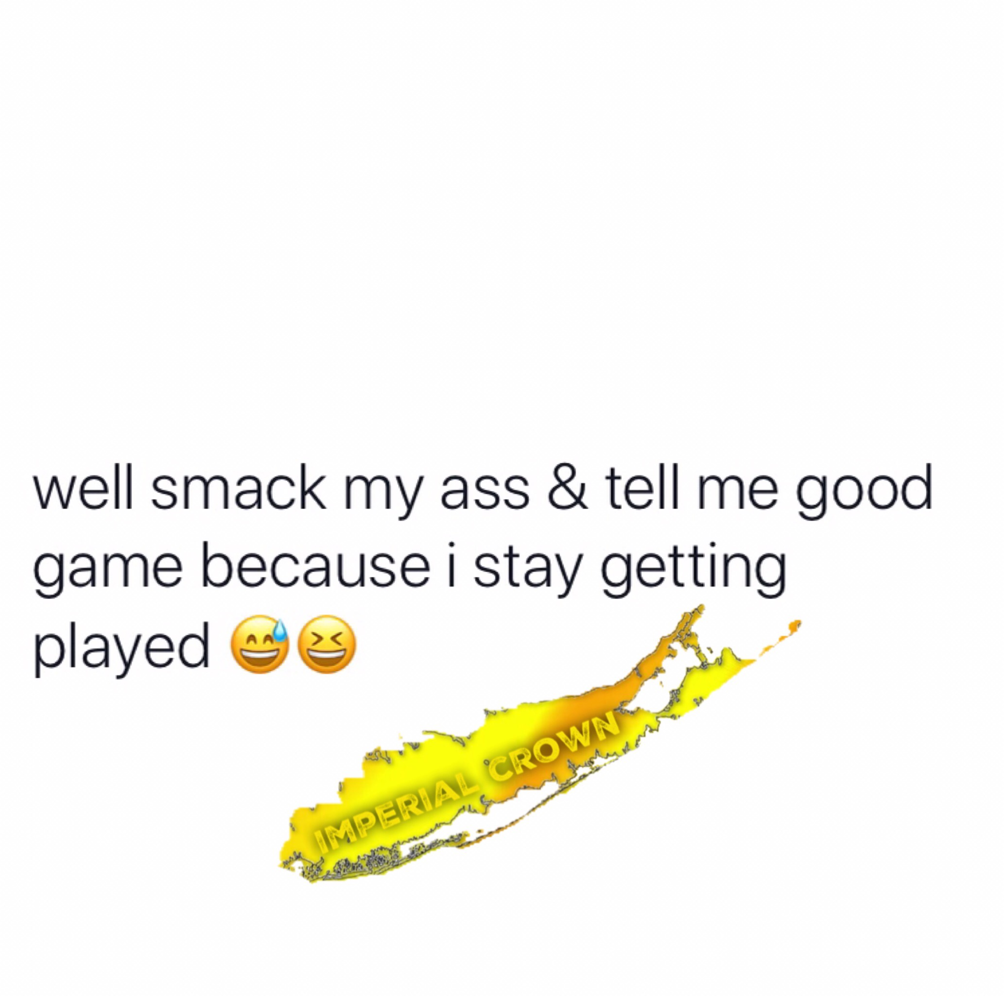 Well smack my ass & tell me good game…..