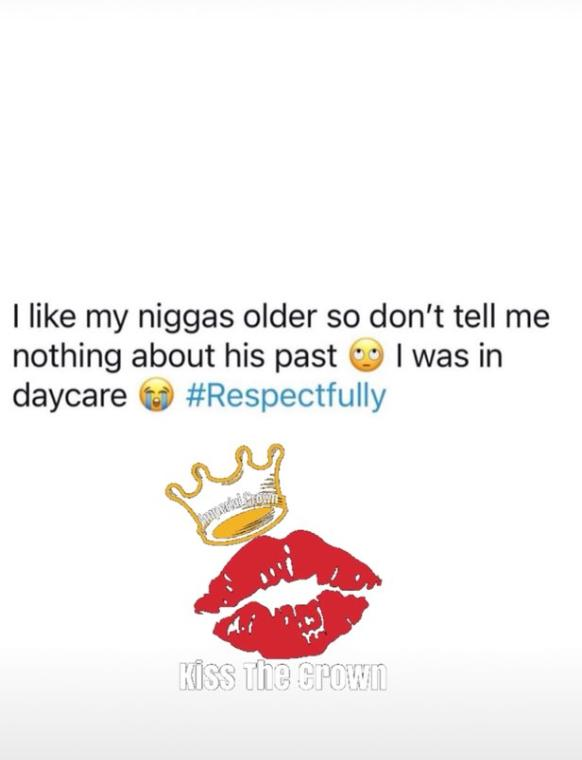 I like niggas older so don't tell me nothing about his past I was in daycare