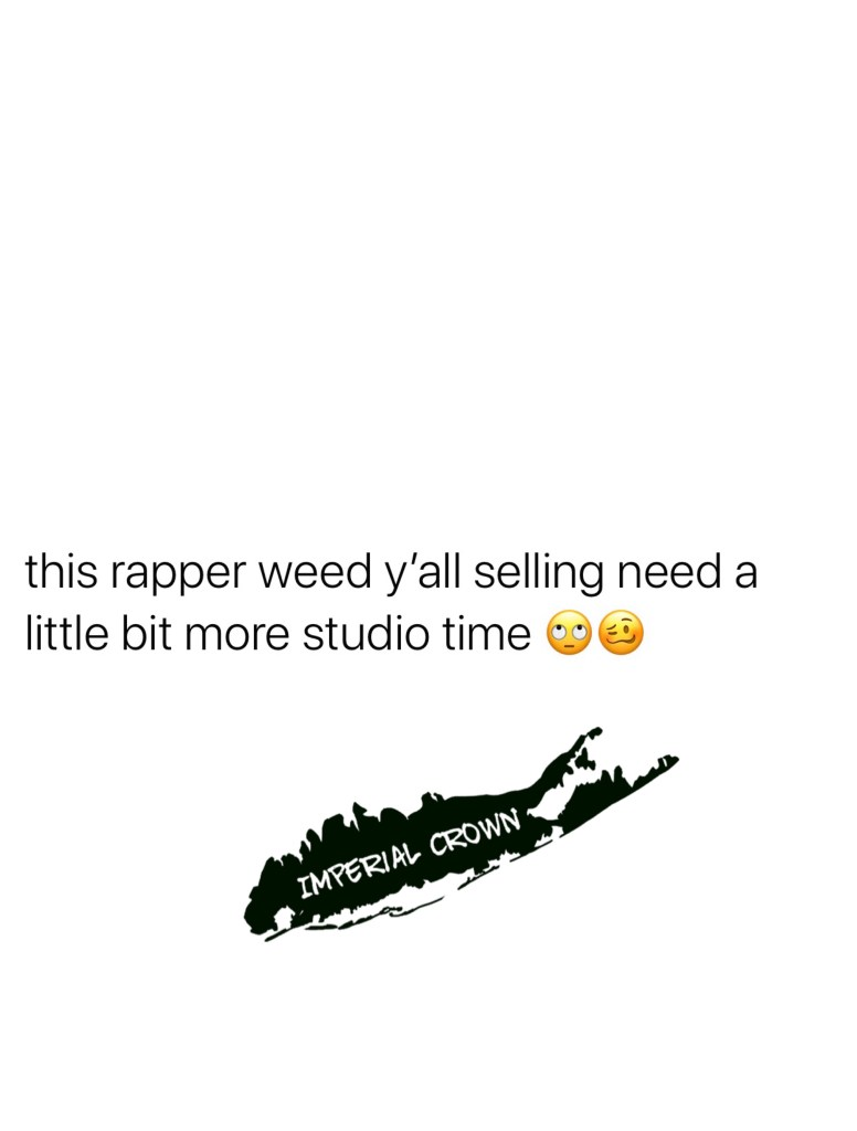 This rapper weed y'all selling need a little bit more studio time