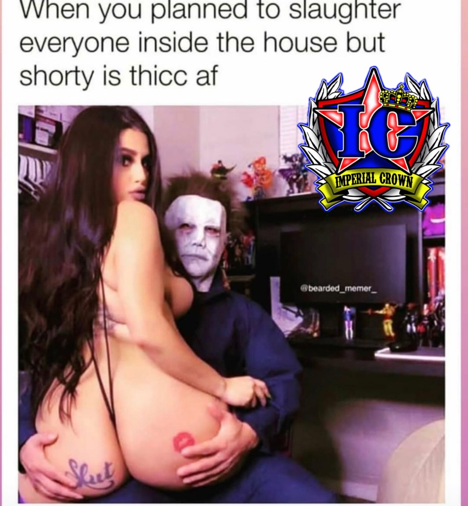 When you planned to slaughter everyone inside the house but shorty is thicc af