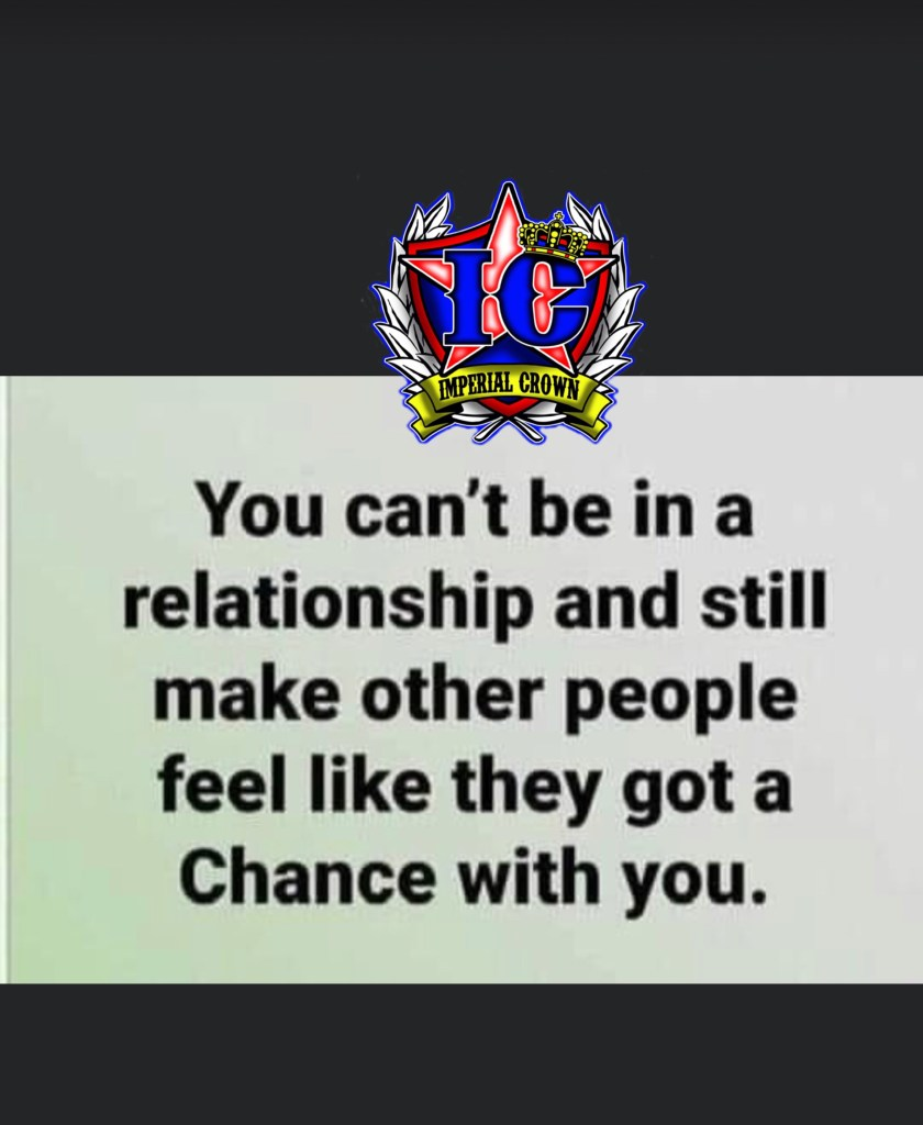 You can't be in a relationship and still make people feel like they got a chance with you