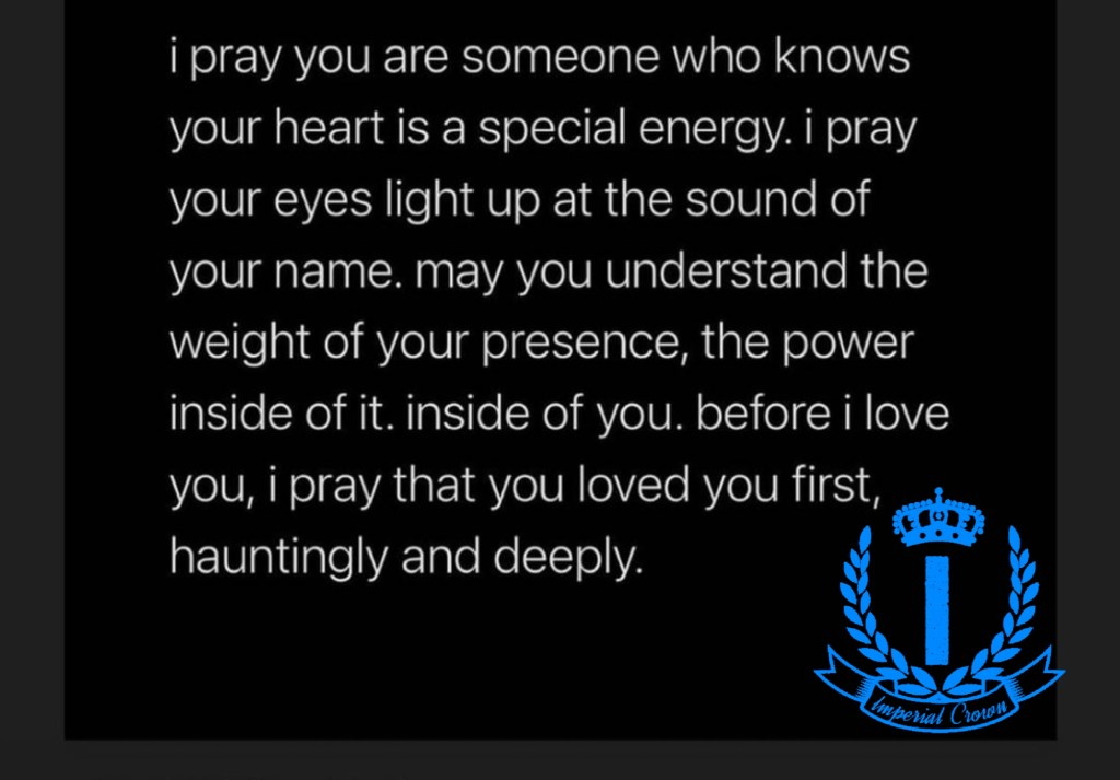 I pray you are someone who knows your heart is a special energy I pray your eyes light up at