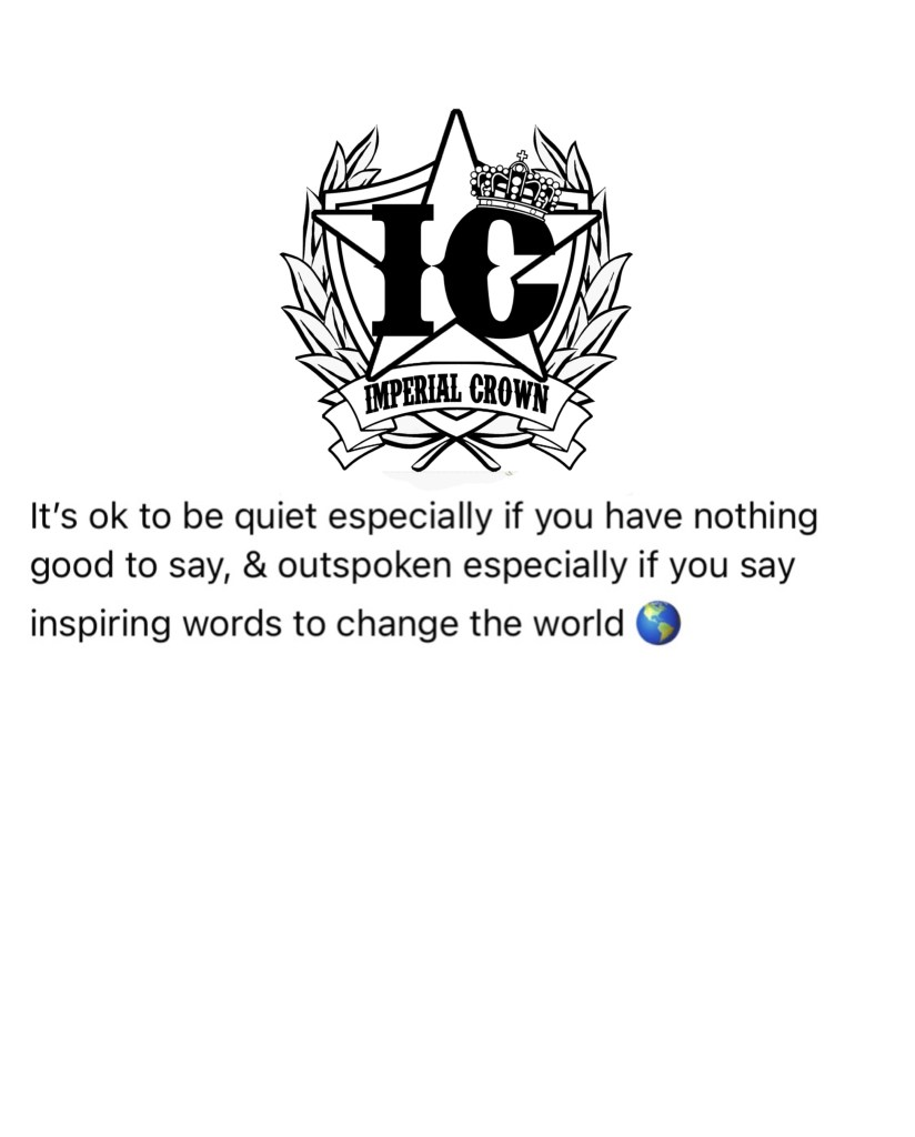 It's ok to be quiet especially if you have nothing good to say, & outspoken especially if you say inspiring
