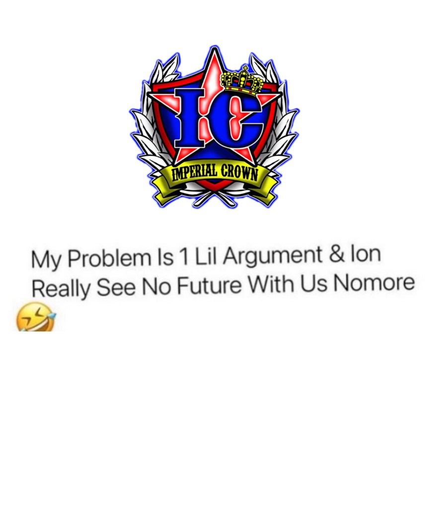 My problem is 1 Lil argument & ion really see no future with us nomore