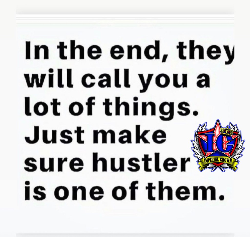 In the end they will call you a lot of things just make sure hustler is one of them