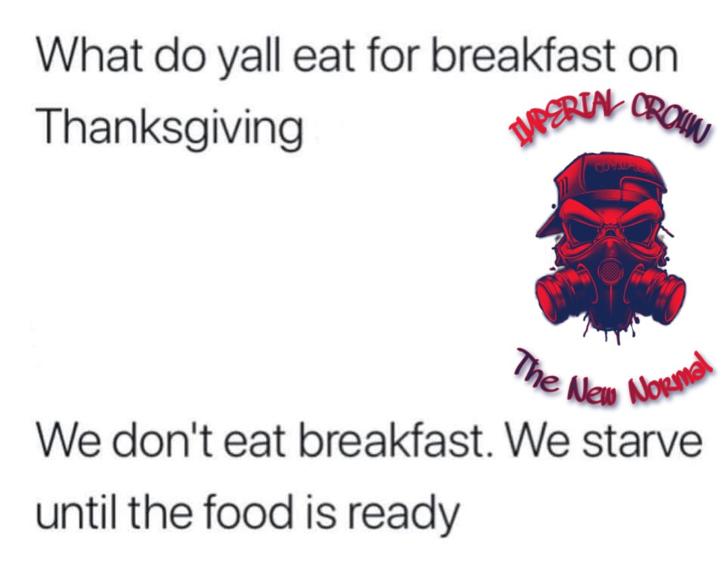 What do y'all eat breakfast on Thanksgiving we don't eat breakfast we starve until the food is ready