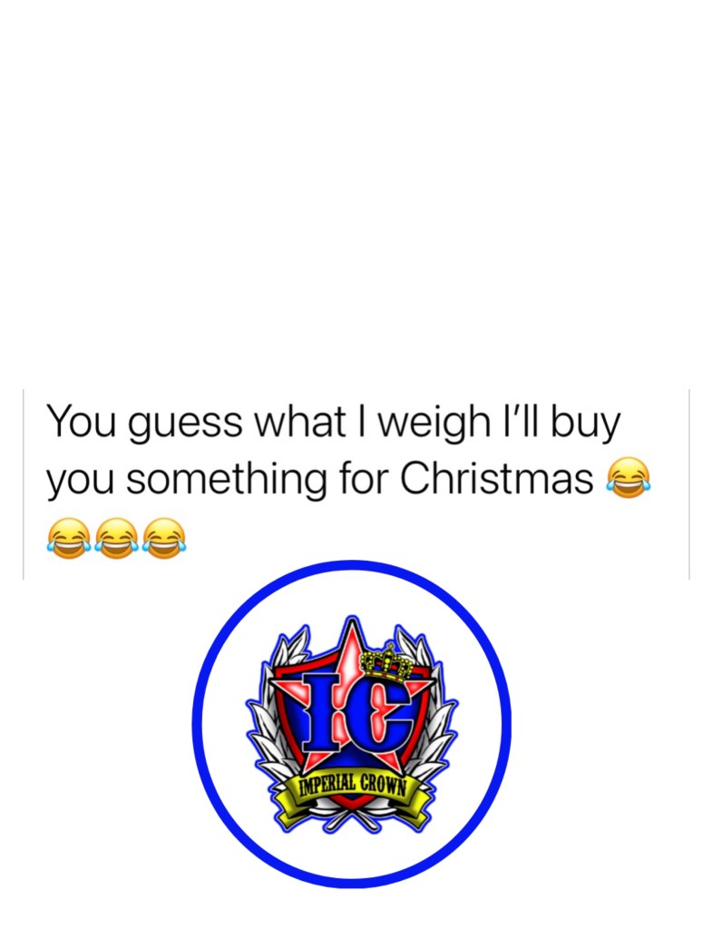 You guess what I weigh I'll buy you something for Christmas