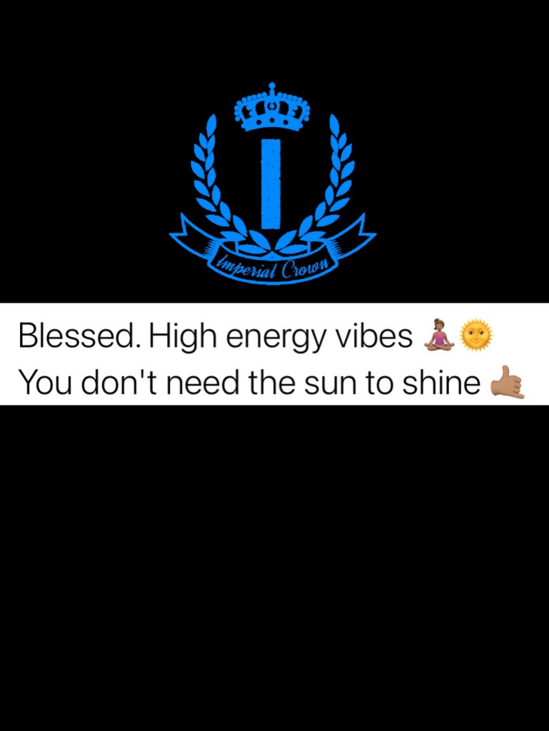Blessed high energy vibes you don't need the sun to shine