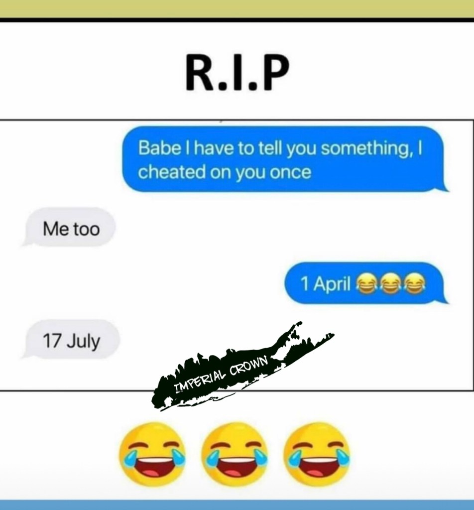 Babe I have to tell you something I cheated on you once me too 1 April 17 July