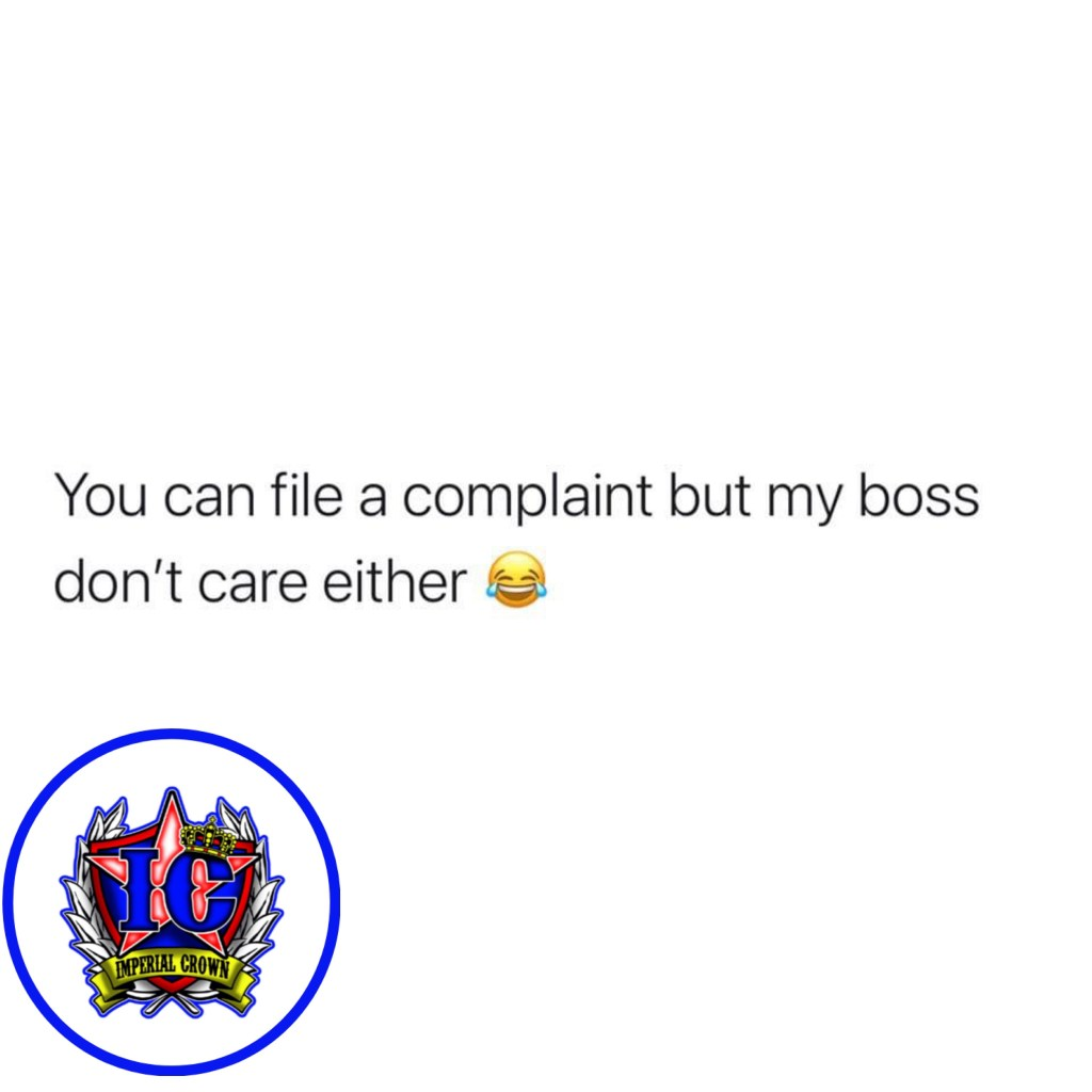 You can file a complaint but my boss don't care either😂