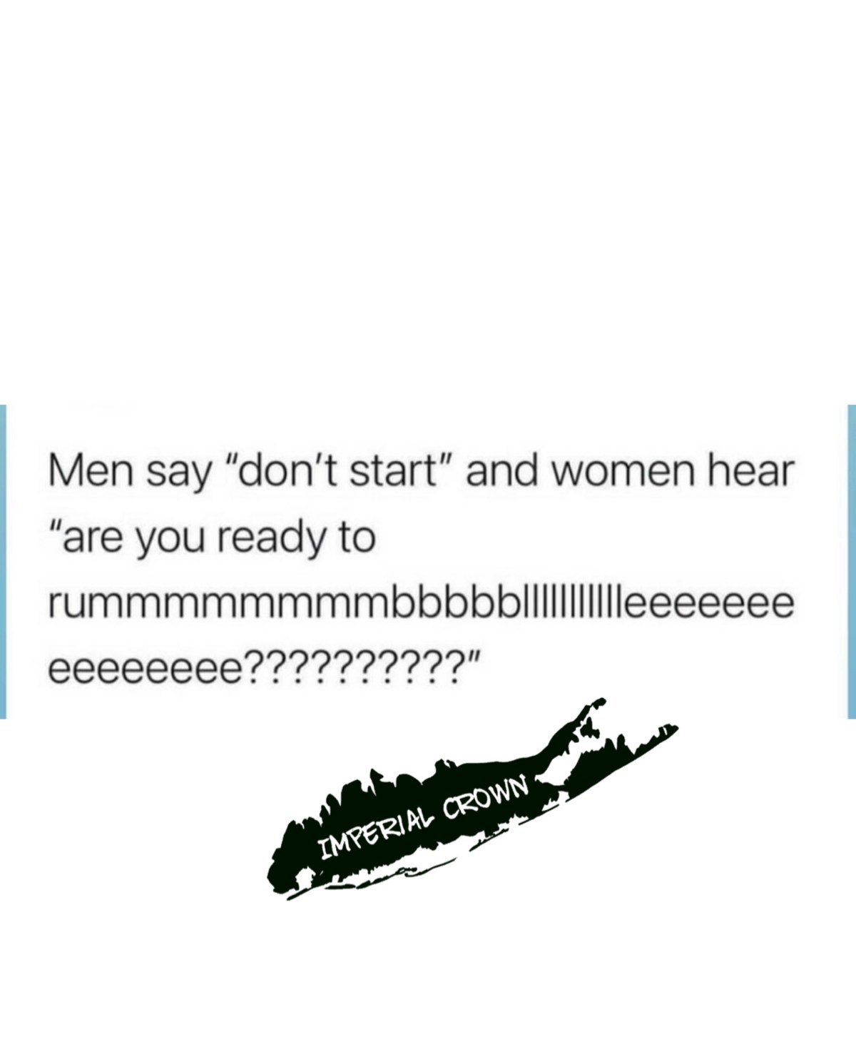 Men say don't start and women hear are you ready to rumble
