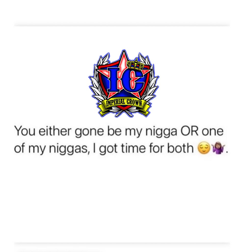 You either home be my nigga or one of my niggas I got time for both