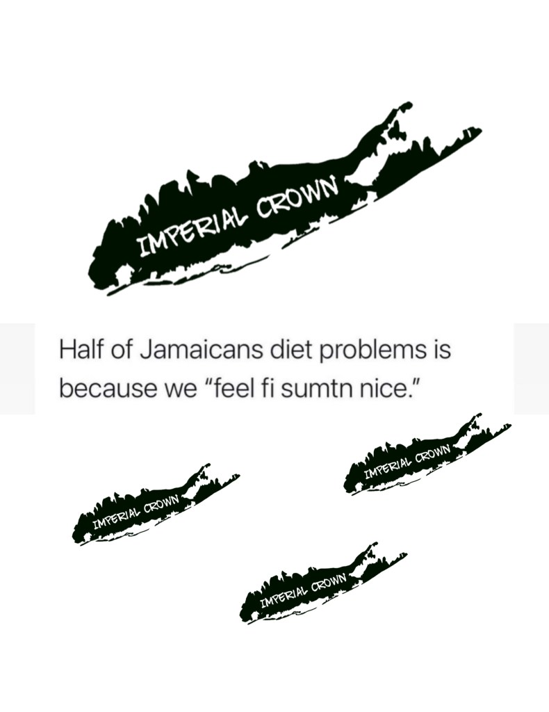 """Half of Jamaicans diet problems is because we"""" feel fi sumtin nice."""""""