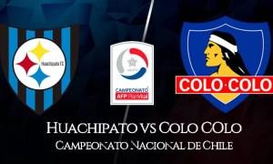 Huachipato vs Colo Colo HOY EN VIVO por el Campeonato Nacional de Chile