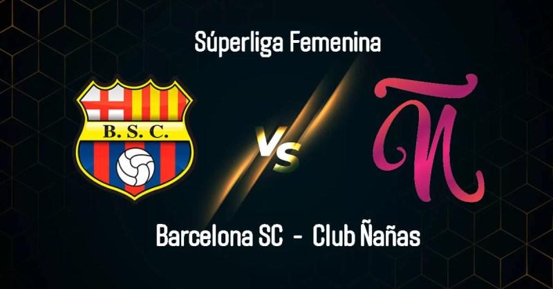 VER EN VIVO Barcelona SC vs Club Ñañas por la semifinal de la Superliga Femenina