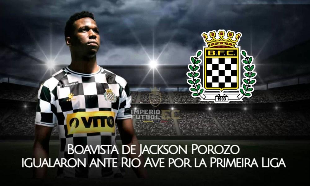 Boavista de Jackson Porozo igualaron ante Rio Ave por la Primeira Liga en un encuentro lleno de goles