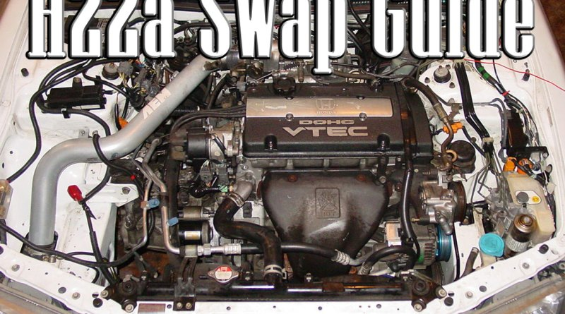 H22a swap guide for Honda accord engine swap guide