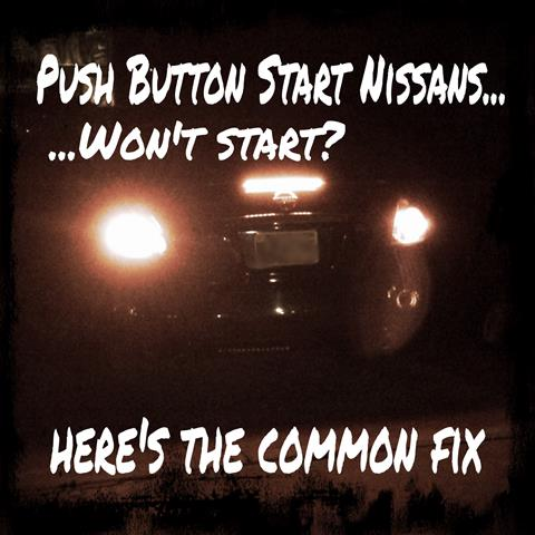 Push Button Start Nissans - Won't Start?  Here's the common fix.