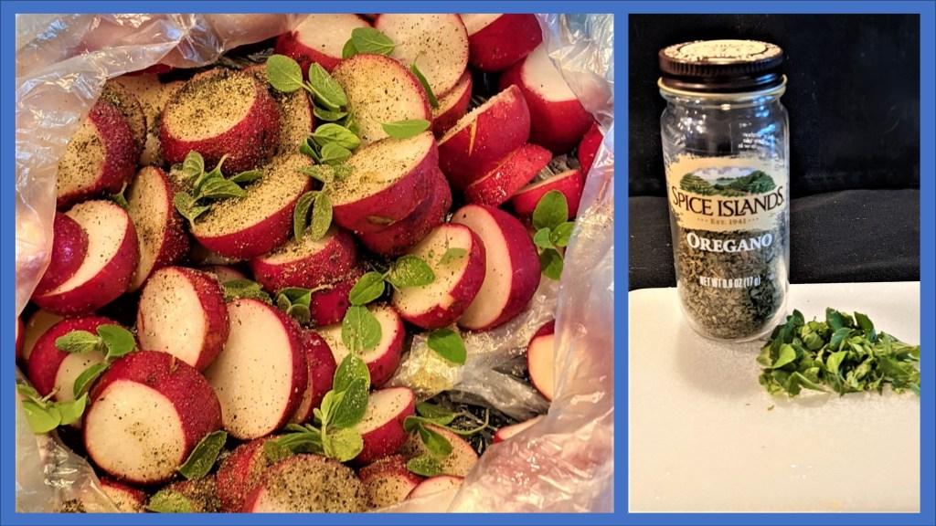 Radishes in a plastic bag with seasonings.  Jar of oregano and fresh oregano on a cutting board.