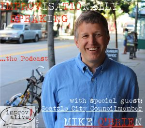 Seattle City Councilmember Mike O'Brien on Improvisationally Speaking