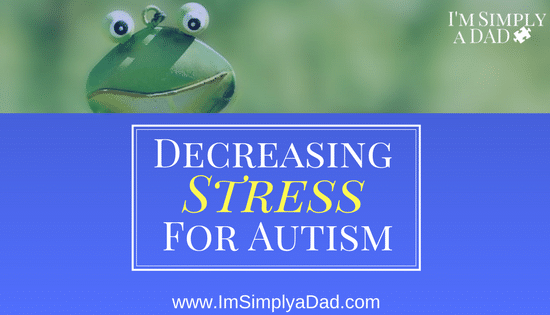 Decreasing Stress for Autism: