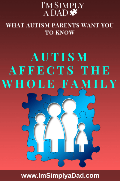 Autism Parents want you to know: Autism affects the whole family