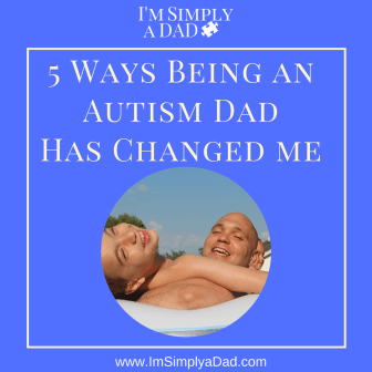 5 Ways Being an Autism Dad has changed me
