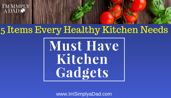 Must Have Kitchen Gadgets for Healthy Cooking