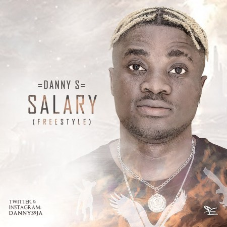 DOWNLOAD MP3: Danny S – Salary (Freestyle)