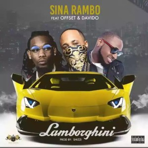 Download Mp3: Sina Rambo Ft. Offset & Davido – Lamborghini