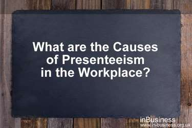 Presenteeism in the workplace - what are the causes