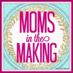 Moms in the Making – Session 6