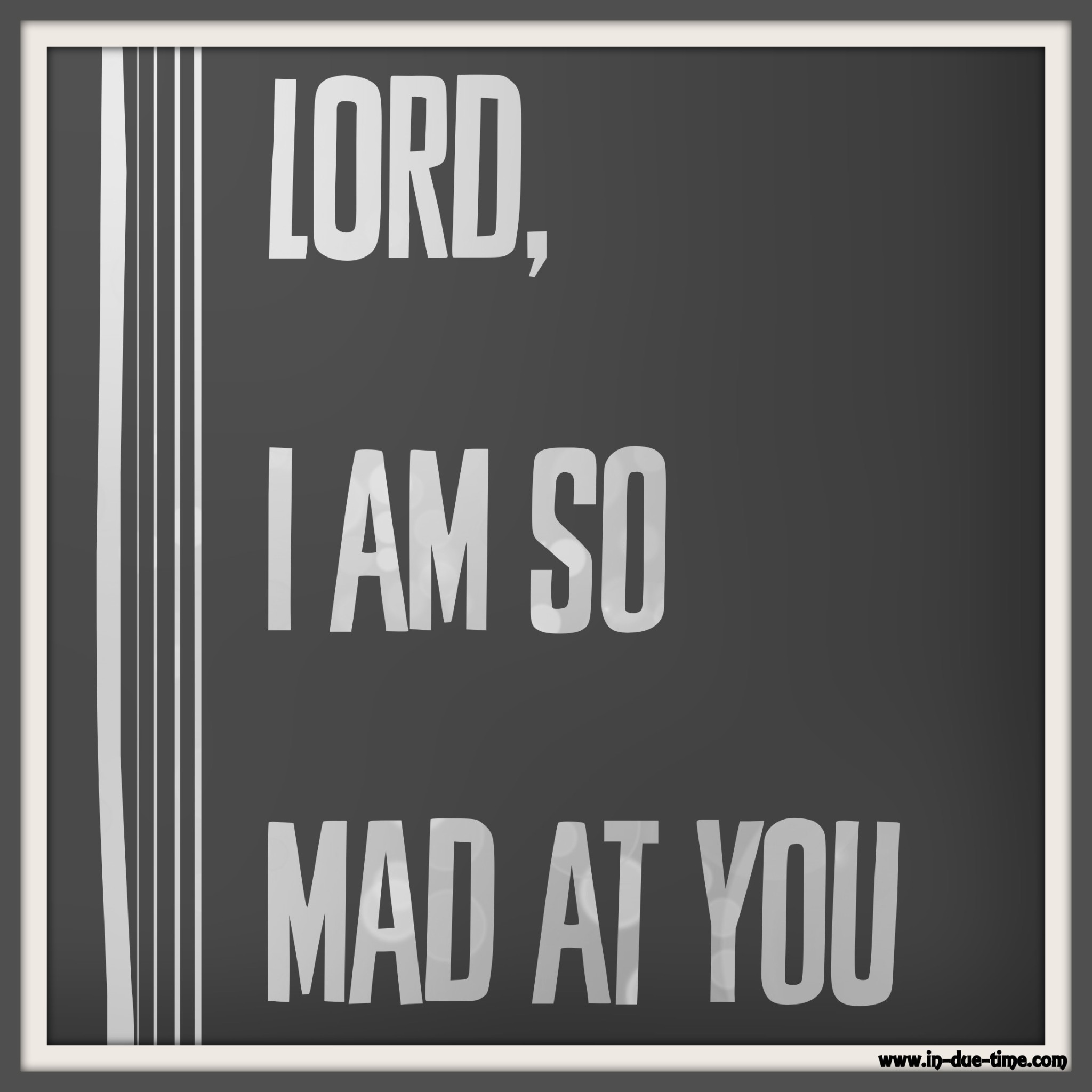 Lord, I am so mad at you - In Due Time Blog