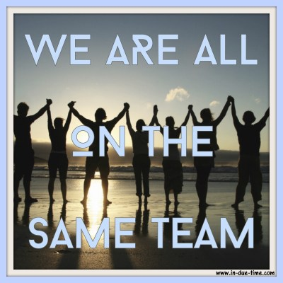 We are all on the same team - In Due TIme Blog