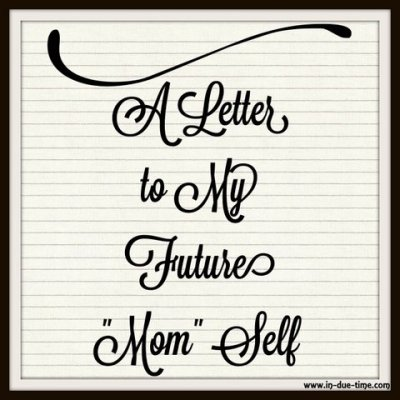 Letter to My Future Mom Self