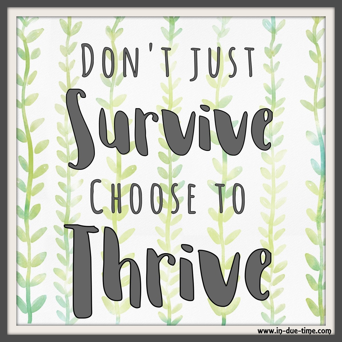 Don't Survive. Choose to Thrive