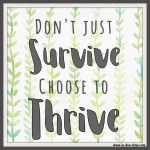 Don't Just Survive. Choose to Thrive.