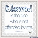 Matthew 11:6 Unoffendable #141
