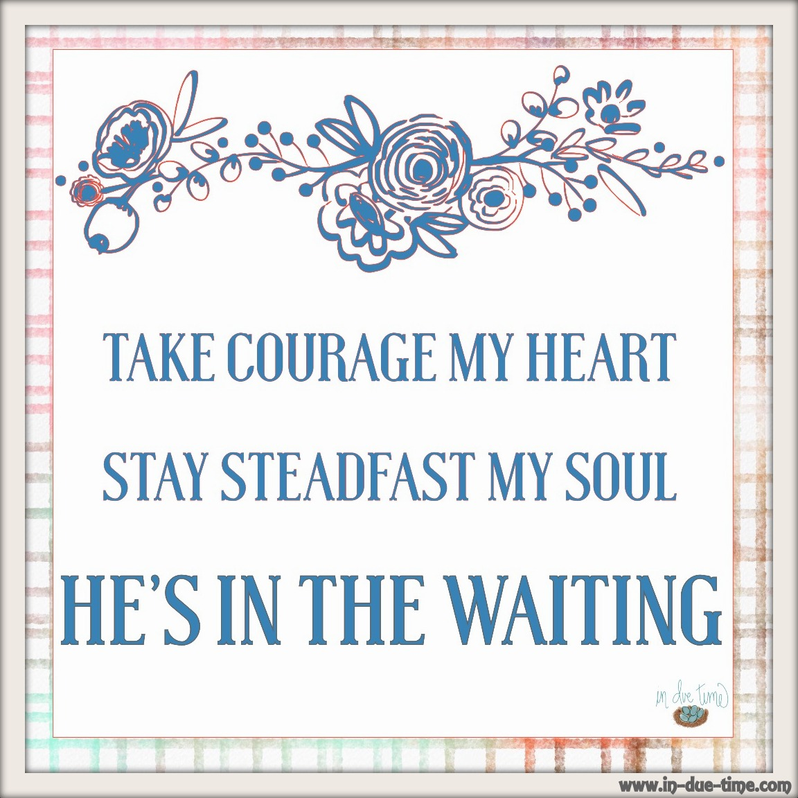 Take Courage - He is in the Wait- Bethel - In Due Time Blog