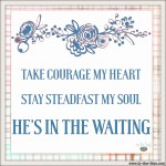 Take Courage – He's in the Waiting